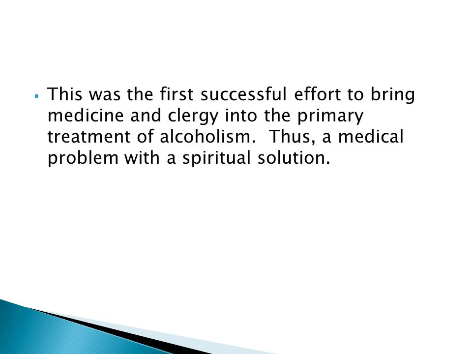 This was the first successful effort to bring medicine and clergy into the primary treatment of alcoholism.