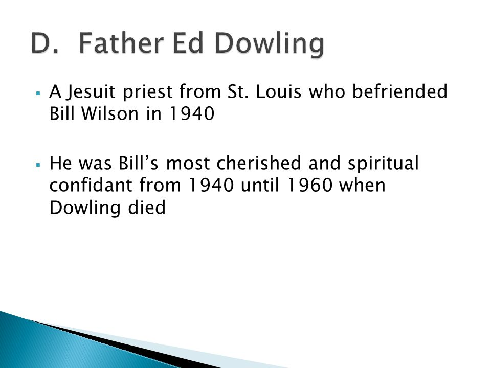 D. Father Ed Dowling A Jesuit priest from St. Louis who befriended Bill Wilson in 1940.