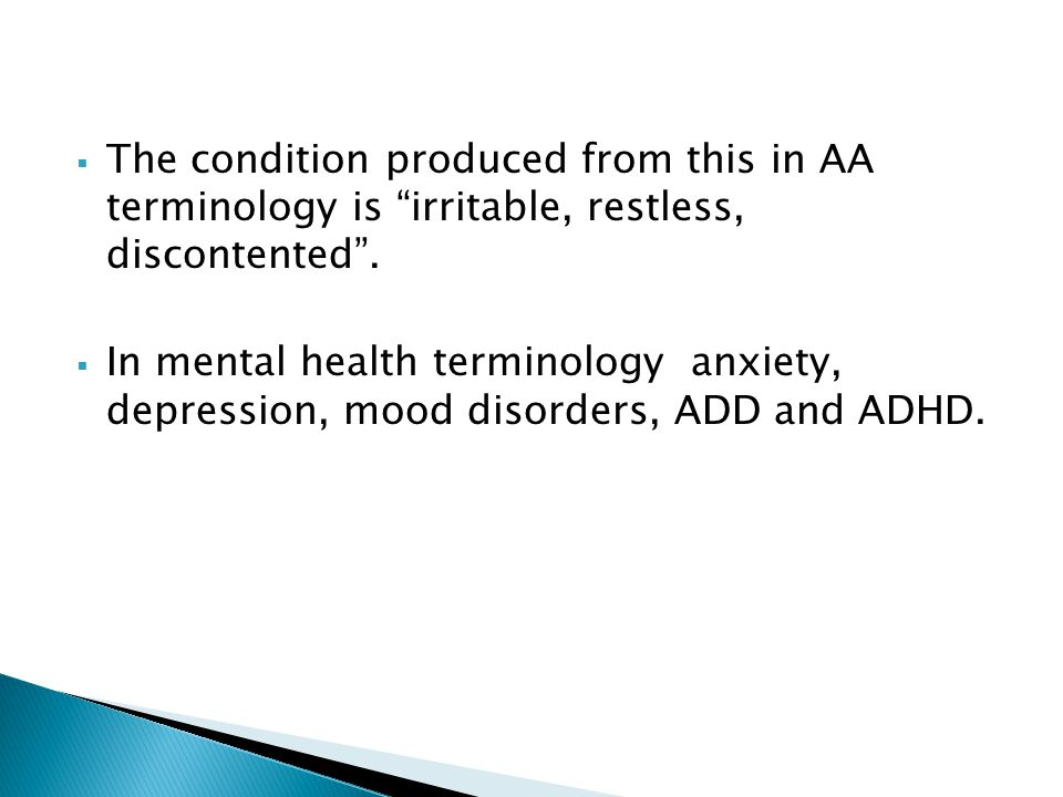 The condition produced from this in AA terminology is irritable, restless, discontented .