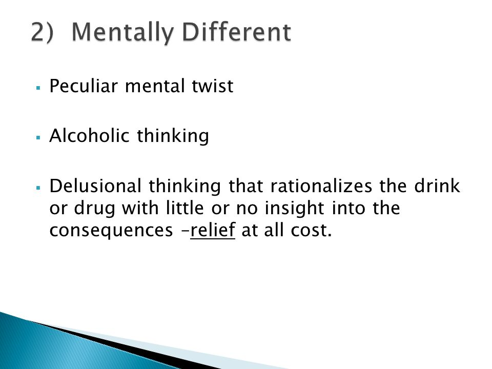 2) Mentally Different Peculiar mental twist Alcoholic thinking