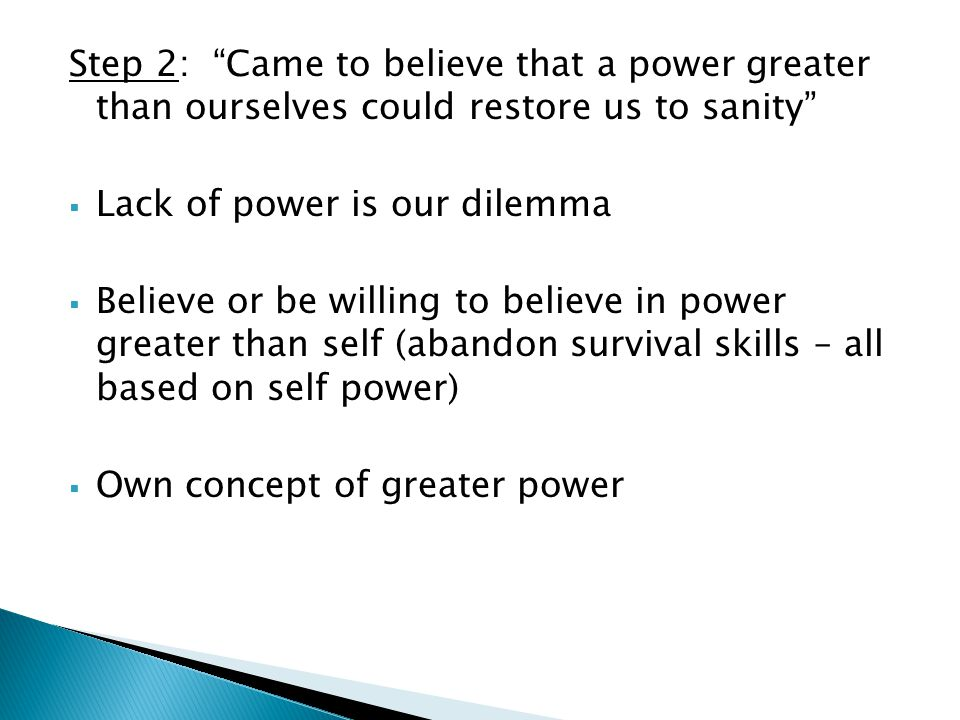 Step 2: Came to believe that a power greater than ourselves could restore us to sanity