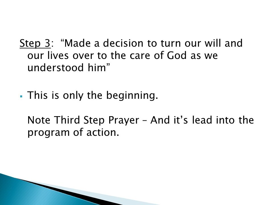 Step 3: Made a decision to turn our will and our lives over to the care of God as we understood him