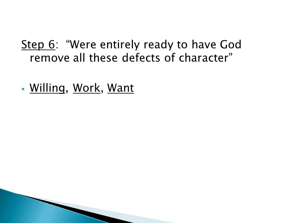 Step 6: Were entirely ready to have God remove all these defects of character