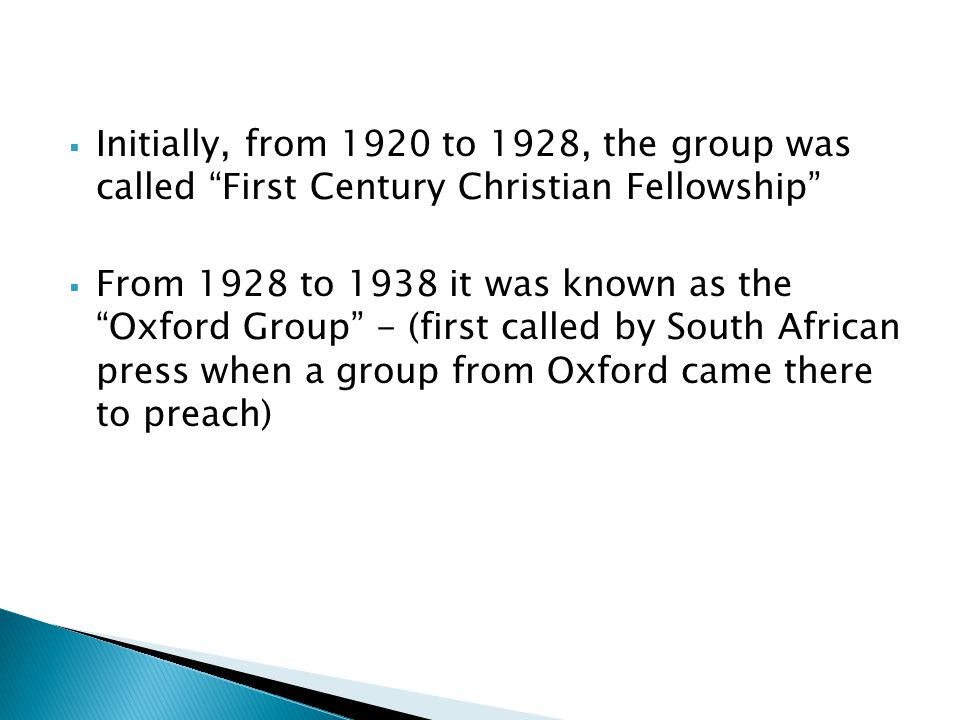 Initially, from 1920 to 1928, the group was called First Century Christian Fellowship