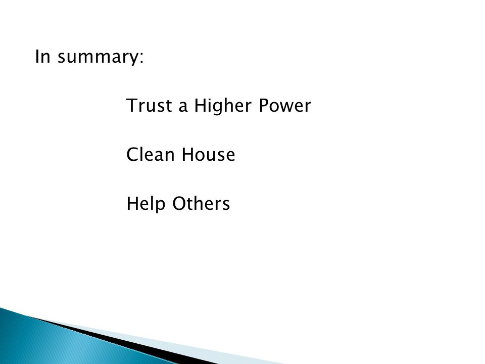 In summary: Trust a Higher Power Clean House Help Others
