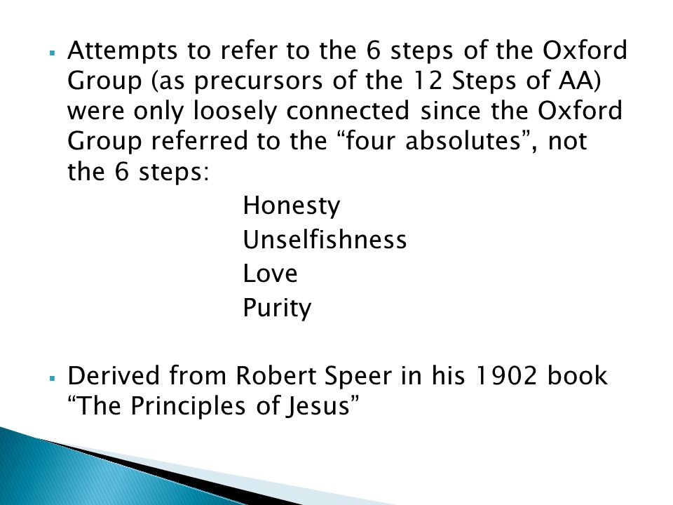 Attempts to refer to the 6 steps of the Oxford Group (as precursors of the 12 Steps of AA) were only loosely connected since the Oxford Group referred to the four absolutes , not the 6 steps: