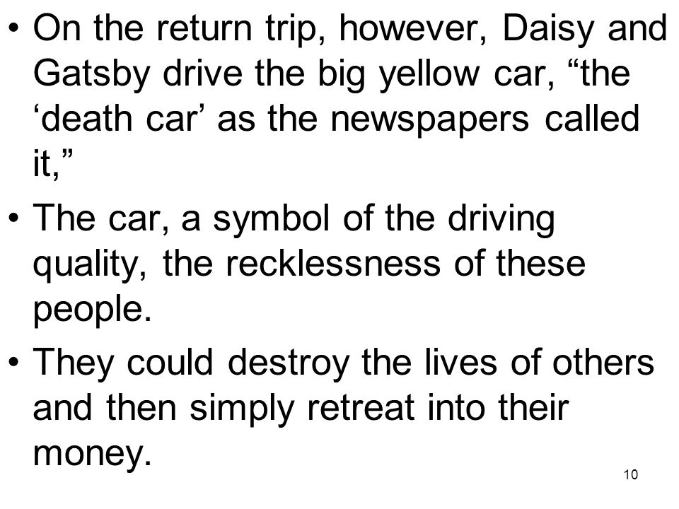 On the return trip, however, Daisy and Gatsby drive the big yellow car, the 'death car' as the newspapers called it,