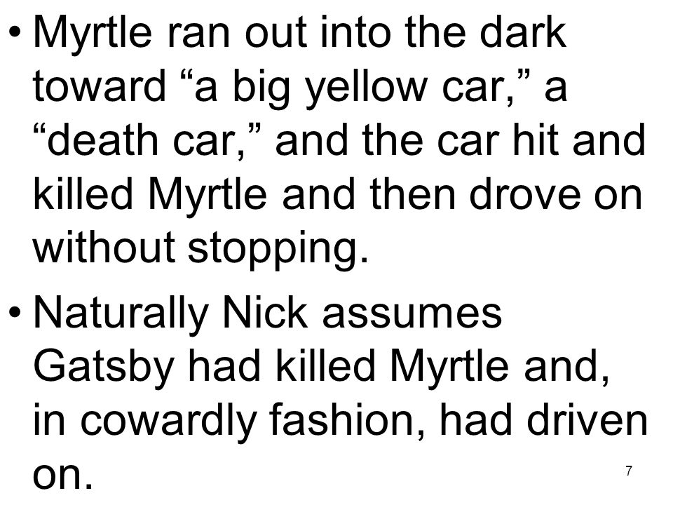 Myrtle ran out into the dark toward a big yellow car, a death car, and the car hit and killed Myrtle and then drove on without stopping.