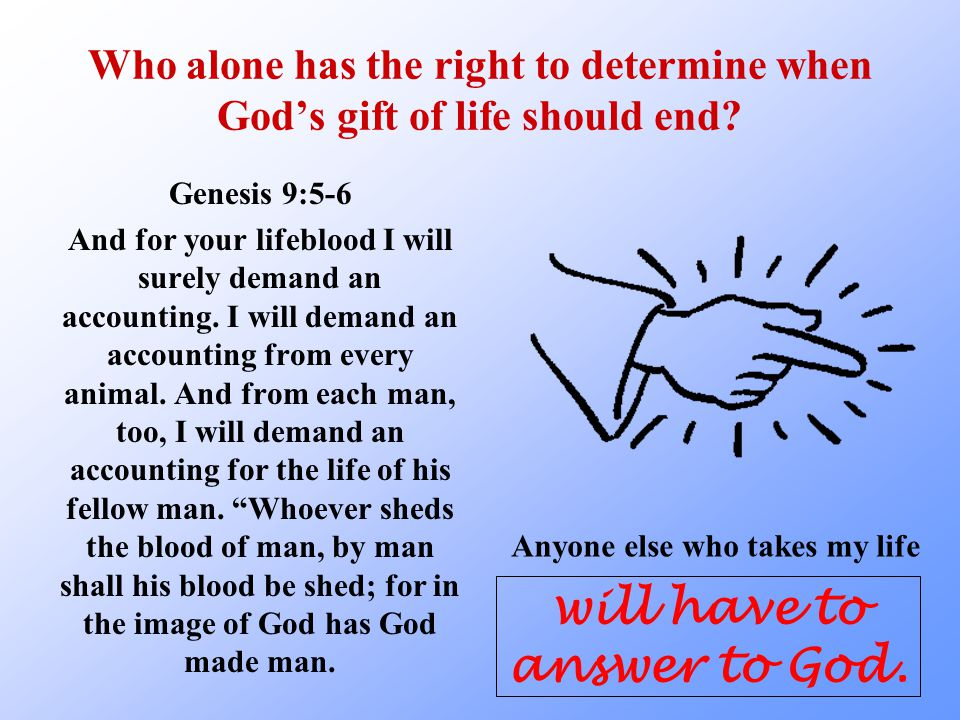 Anyone else who takes my life will have to answer to God.
