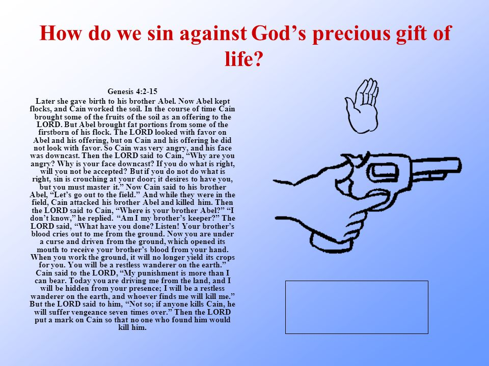 How do we sin against God's precious gift of life