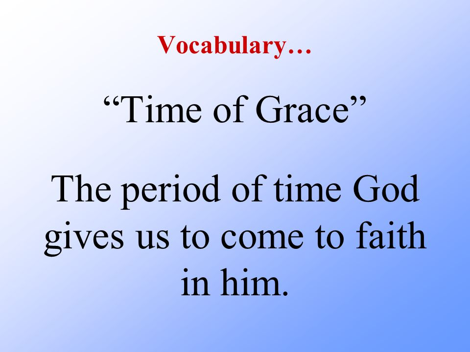 The period of time God gives us to come to faith in him.