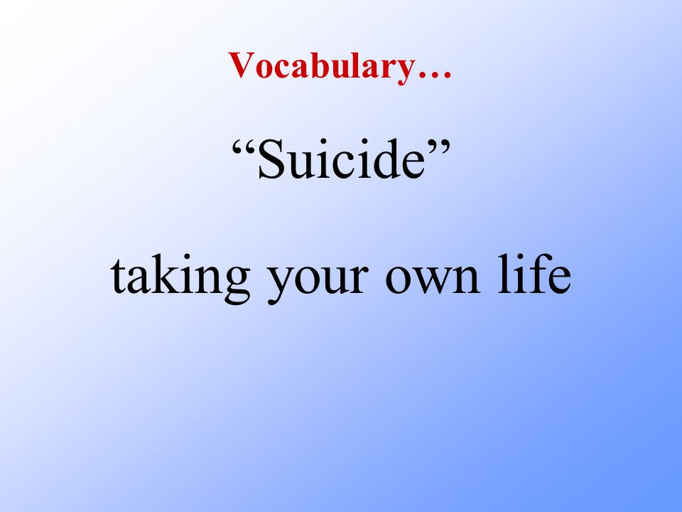 Vocabulary… Suicide taking your own life