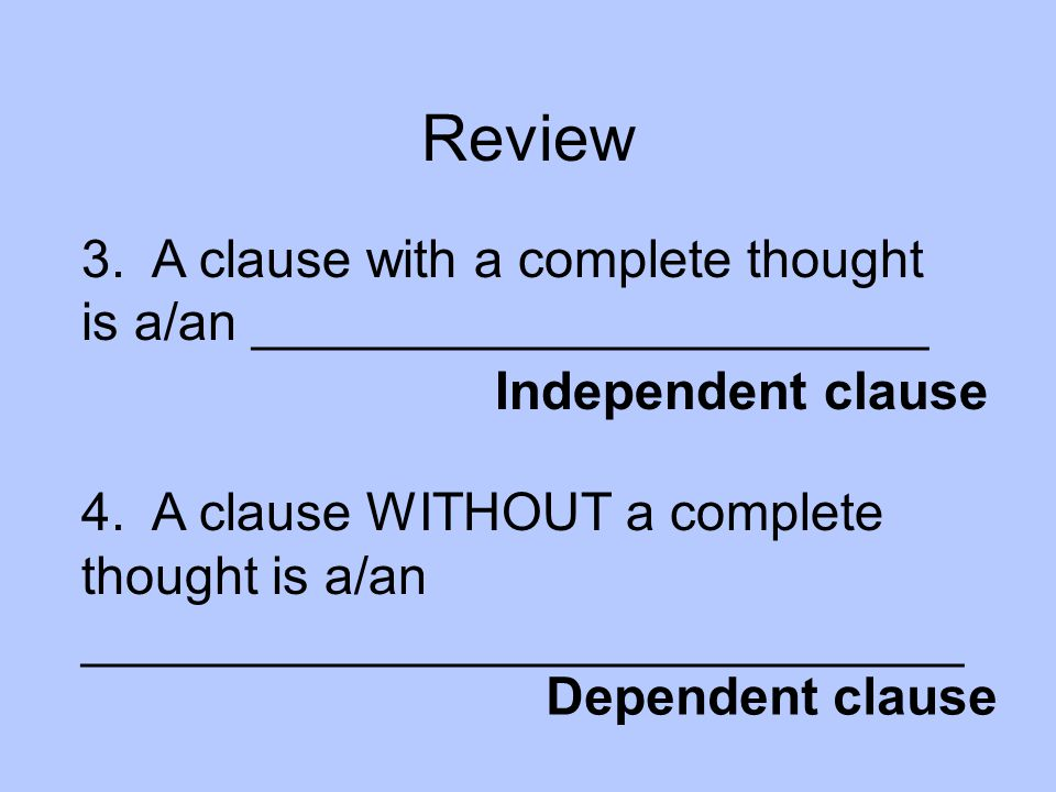 Review 3. A clause with a complete thought is a/an _______________________.