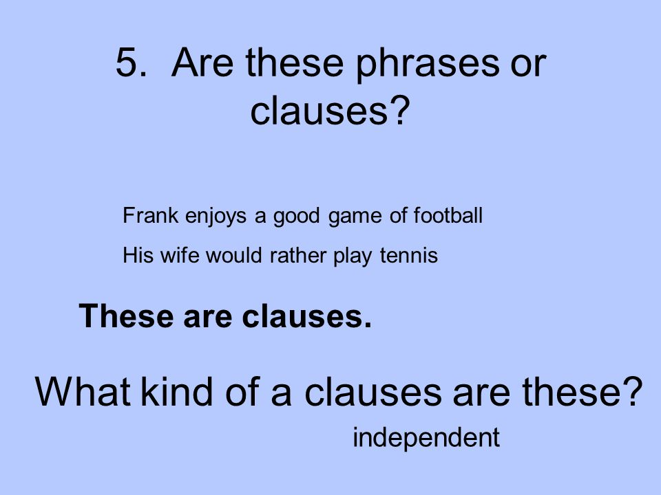 5. Are these phrases or clauses