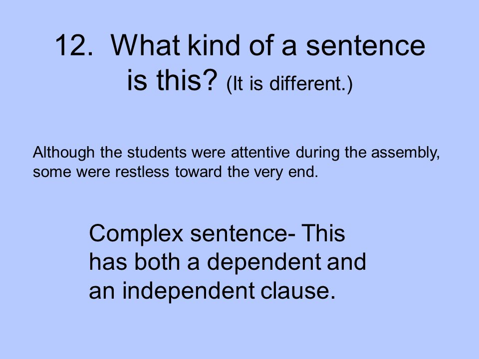 12. What kind of a sentence is this (It is different.)