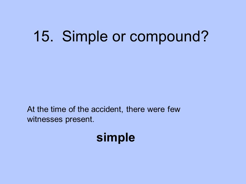 15. Simple or compound simple