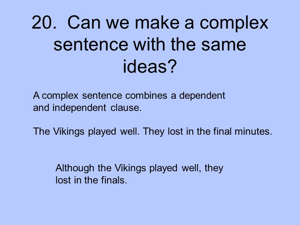 20. Can we make a complex sentence with the same ideas