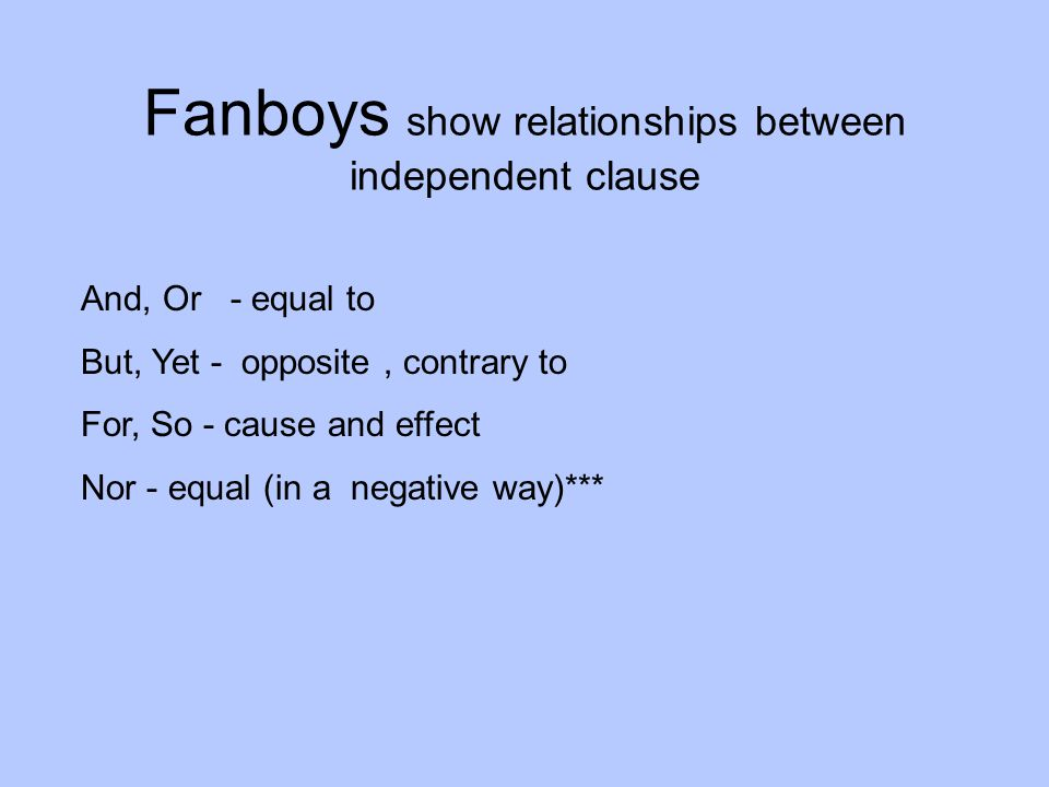 Fanboys show relationships between independent clause