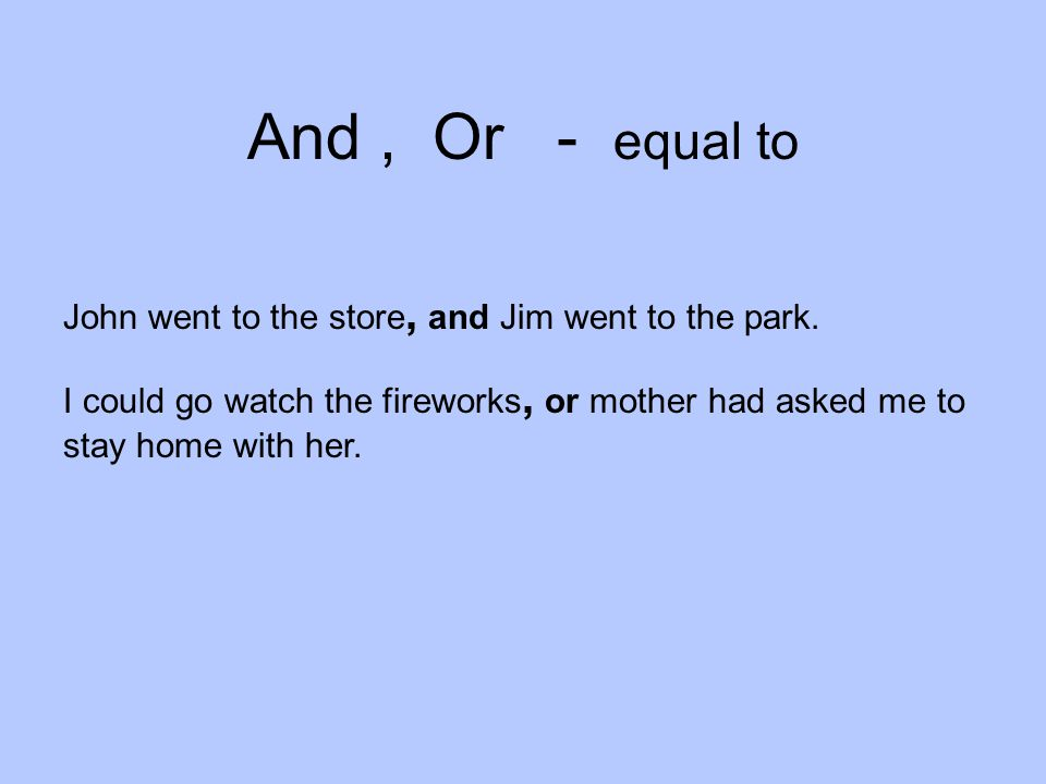 And , Or - equal to John went to the store, and Jim went to the park.