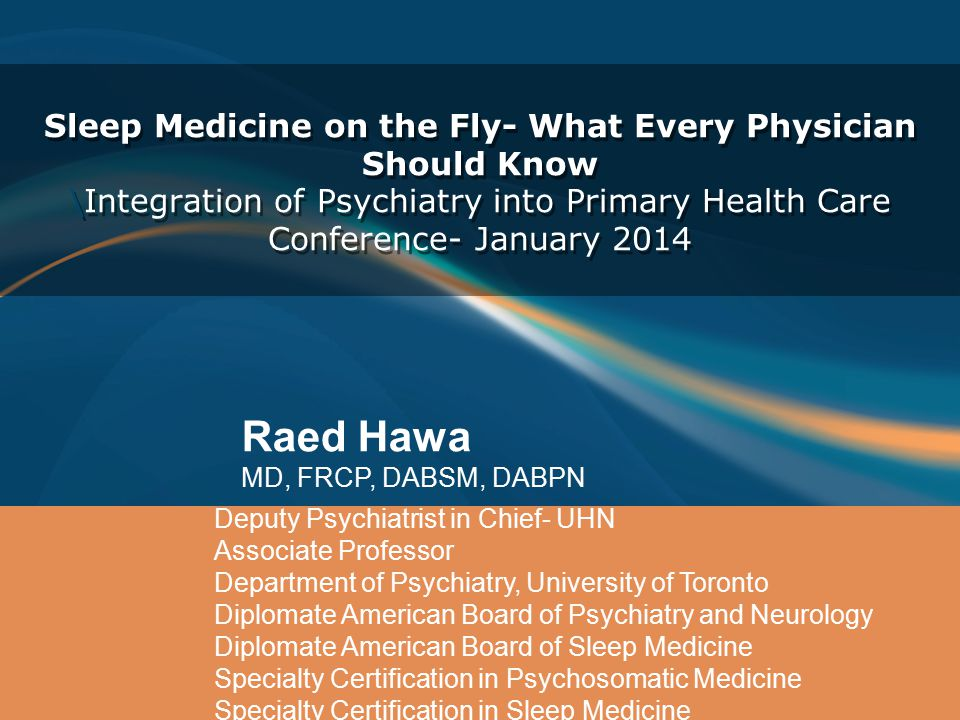 Sleep Medicine on the Fly- What Every Physician Should Know \Integration of Psychiatry into Primary Health Care Conference- January 2014