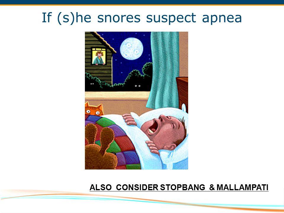 If (s)he snores suspect apnea