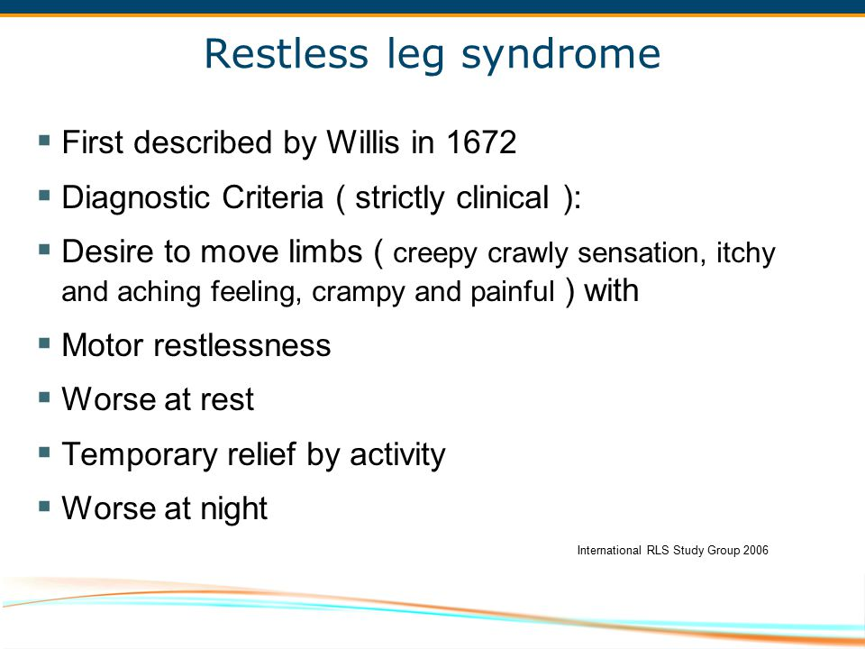 Restless leg syndrome First described by Willis in 1672