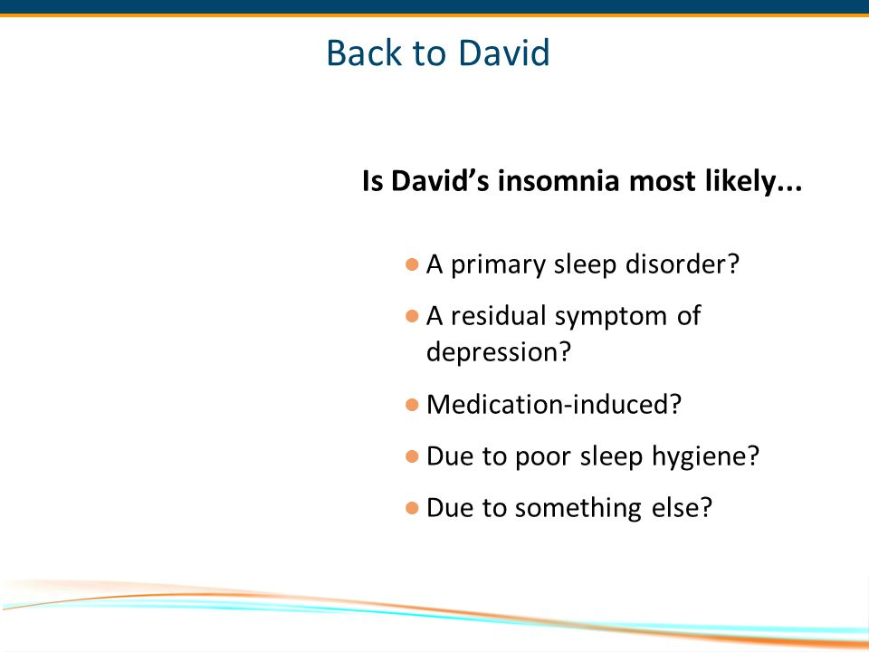 Back to David Is David's insomnia most likely...