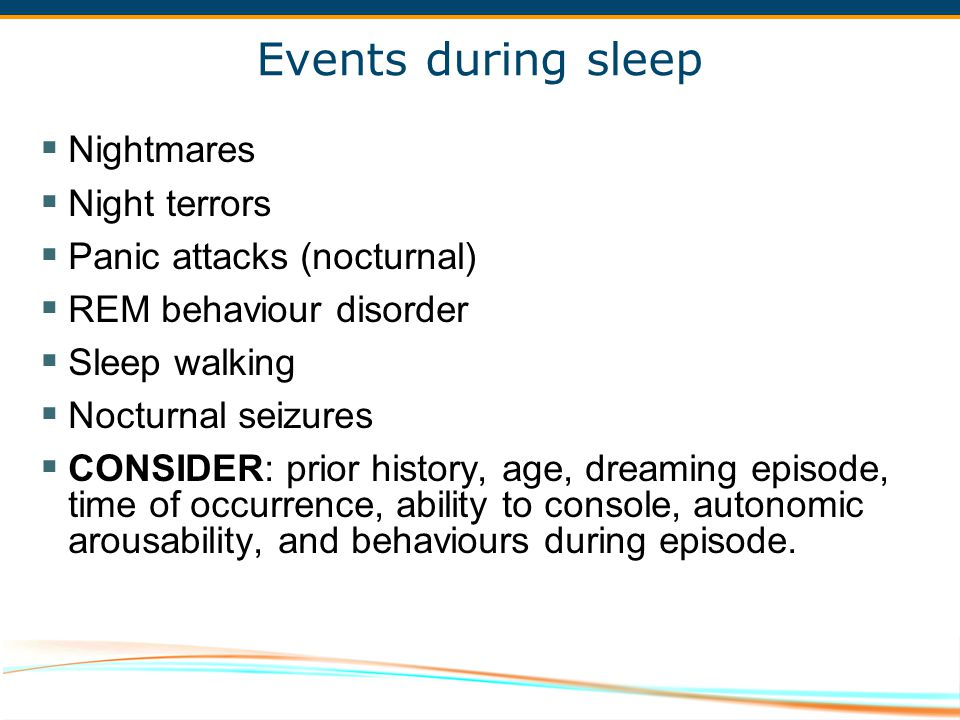 Events during sleep Nightmares Night terrors Panic attacks (nocturnal)