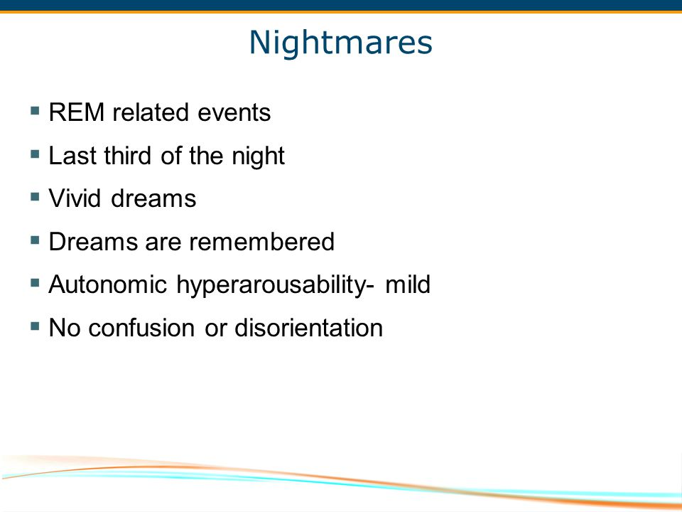 Nightmares REM related events Last third of the night Vivid dreams