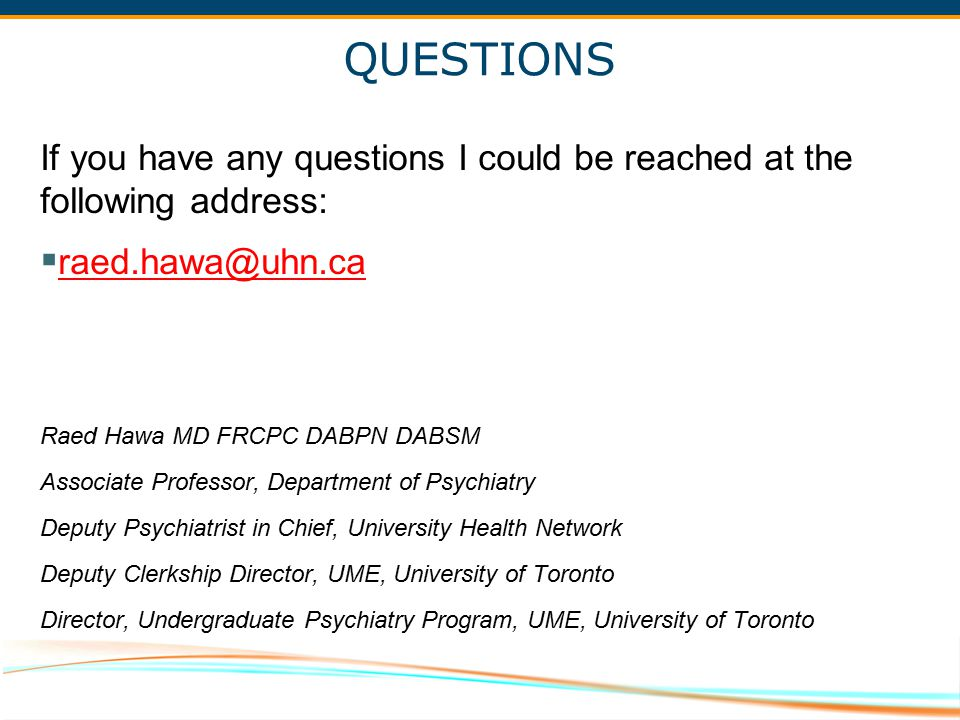 QUESTIONS If you have any questions I could be reached at the following address: raed.hawa@uhn.ca.