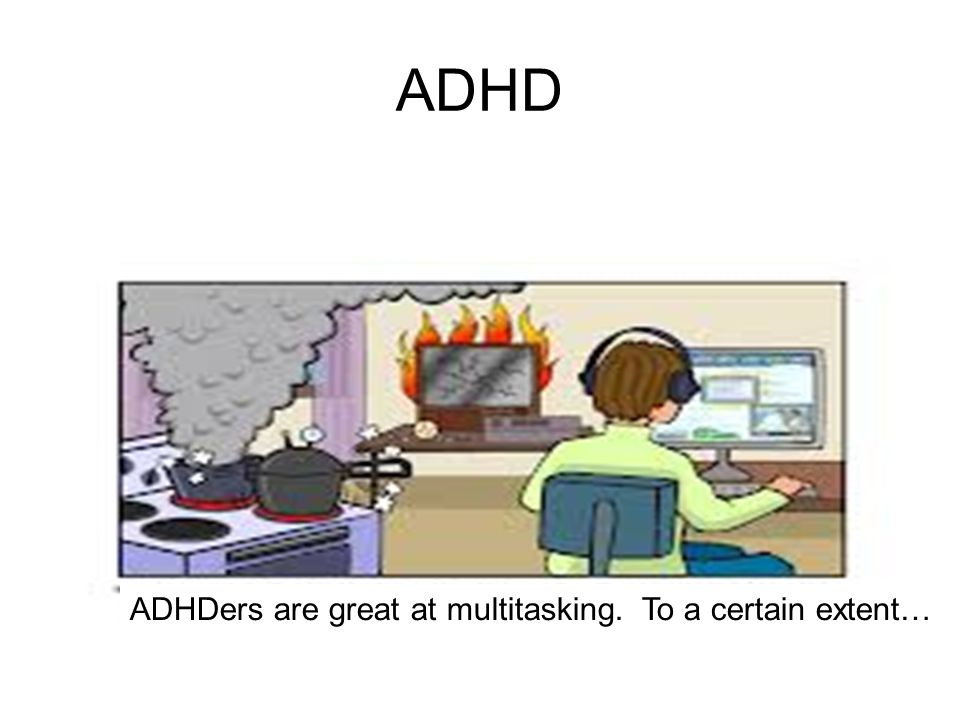 ADHD ADHDers are great at multitasking. To a certain extent…