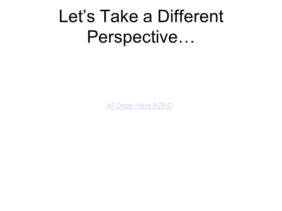Let's Take a Different Perspective…