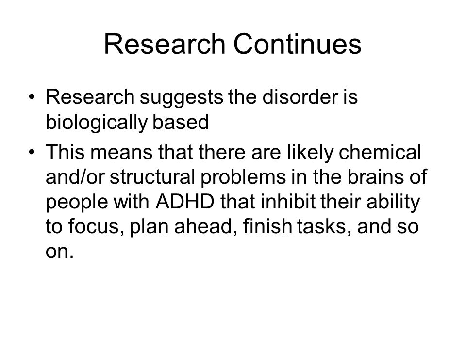 Research Continues Research suggests the disorder is biologically based.