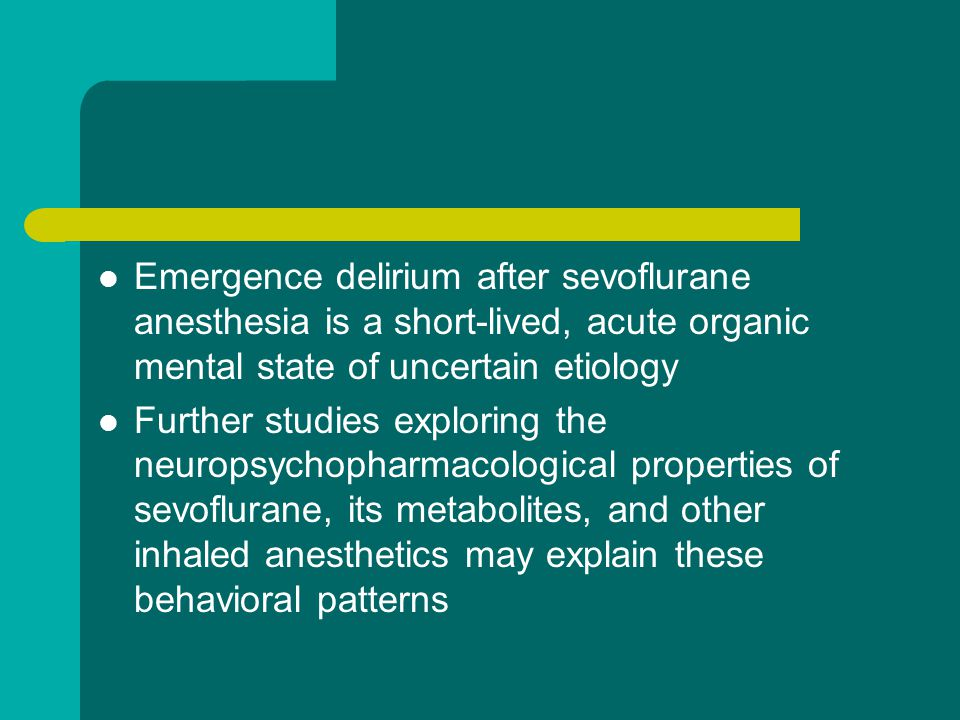 Emergence delirium after sevoflurane anesthesia is a short-lived, acute organic mental state of uncertain etiology