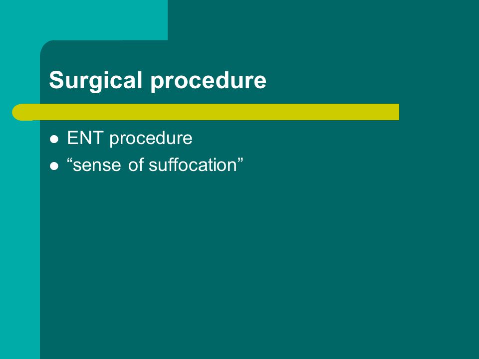 Surgical procedure ENT procedure sense of suffocation