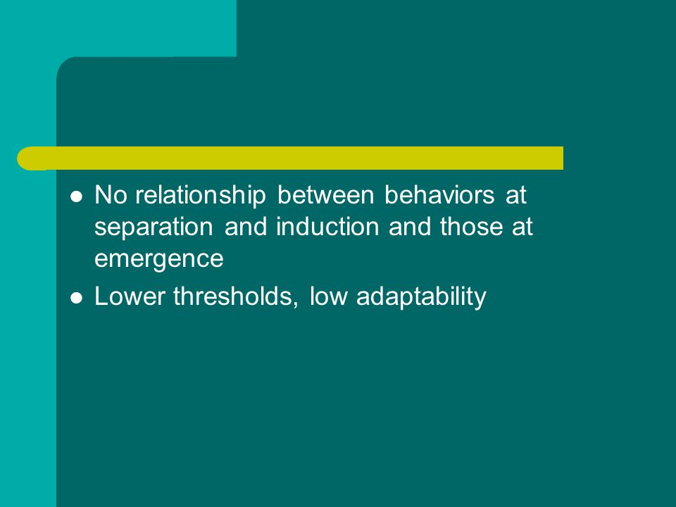 No relationship between behaviors at separation and induction and those at emergence