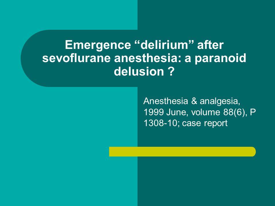 Emergence delirium after sevoflurane anesthesia: a paranoid delusion