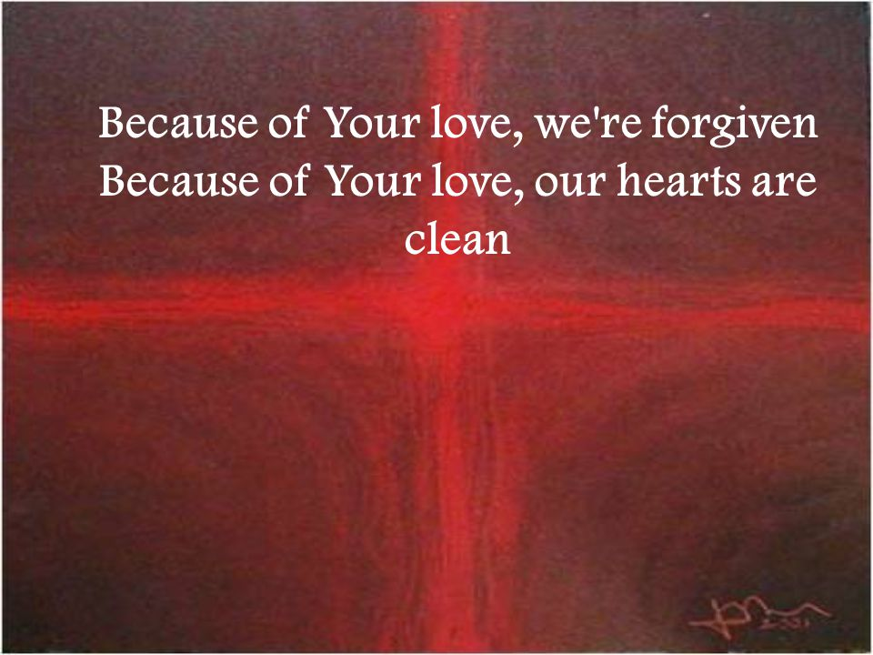 Because of Your love, we re forgiven