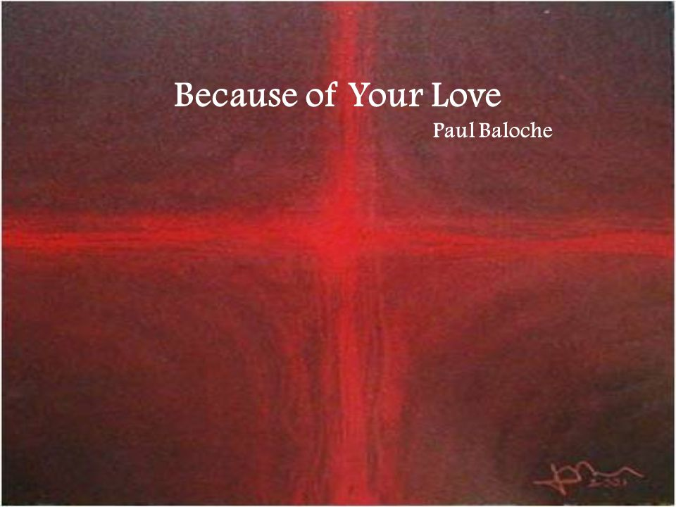 Because of Your Love Paul Baloche