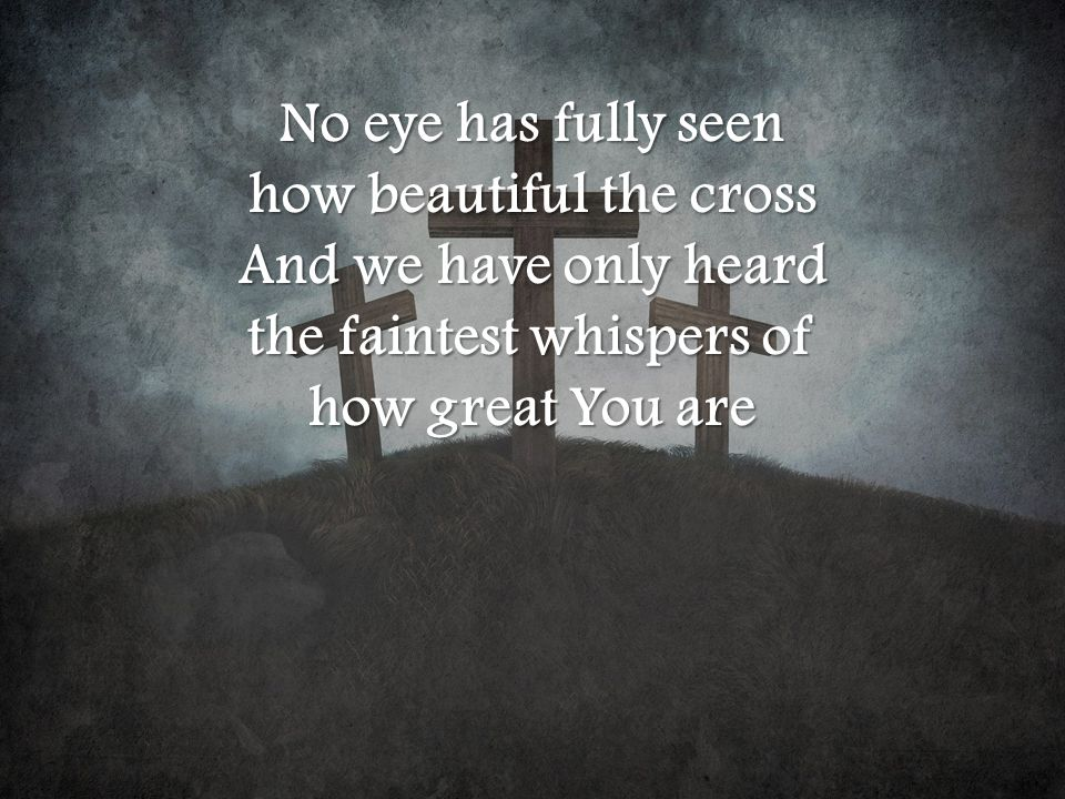 how beautiful the cross the faintest whispers of