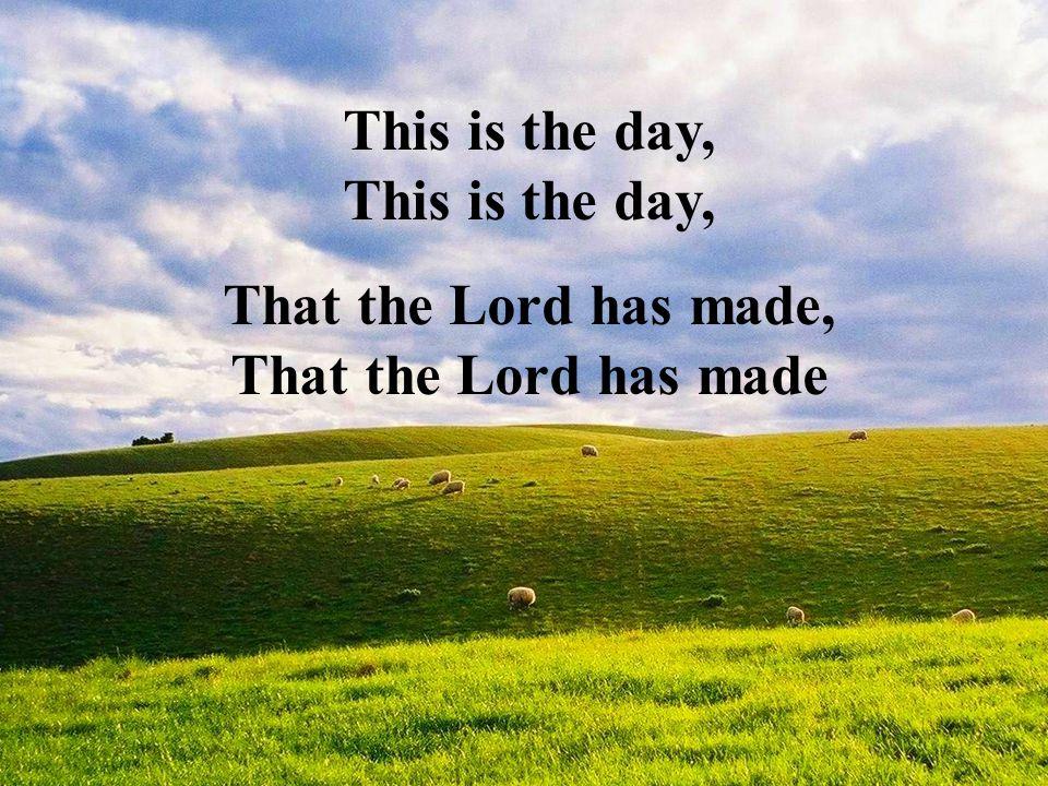 That the Lord has made, That the Lord has made