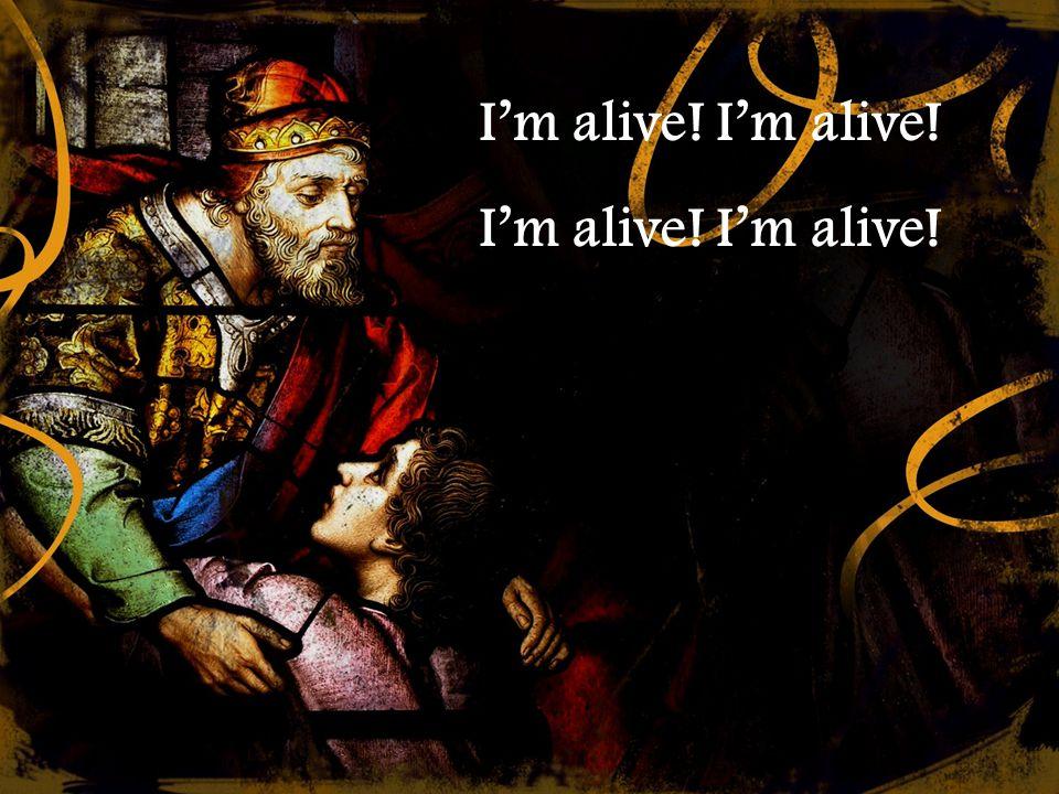 I'm alive! I'm alive!