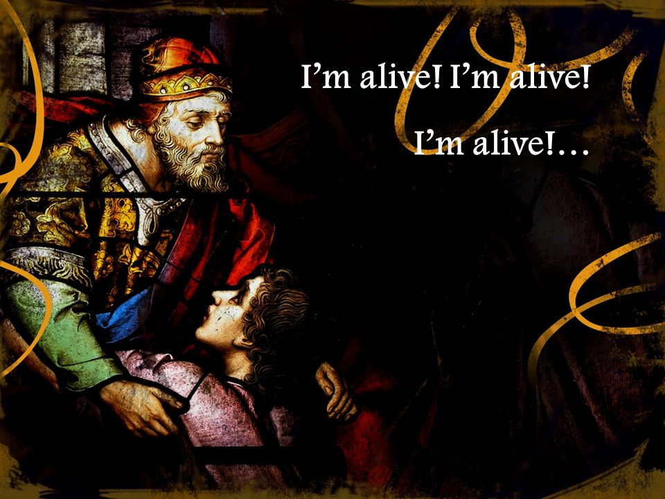 I'm alive! I'm alive! I'm alive!…