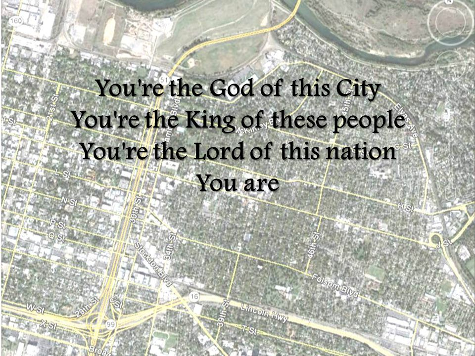 You re the God of this City You re the King of these people You re the Lord of this nation You are