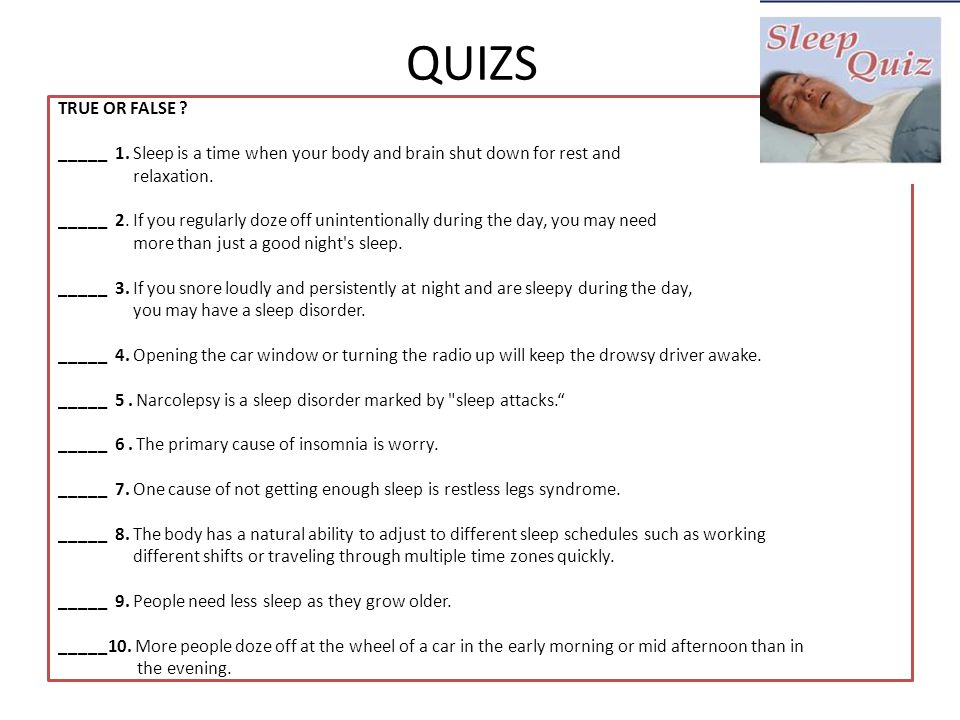 QUIZS TRUE OR FALSE _____ 1. Sleep is a time when your body and brain shut down for rest and. relaxation.