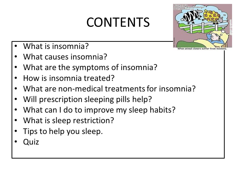 CONTENTS What is insomnia What causes insomnia