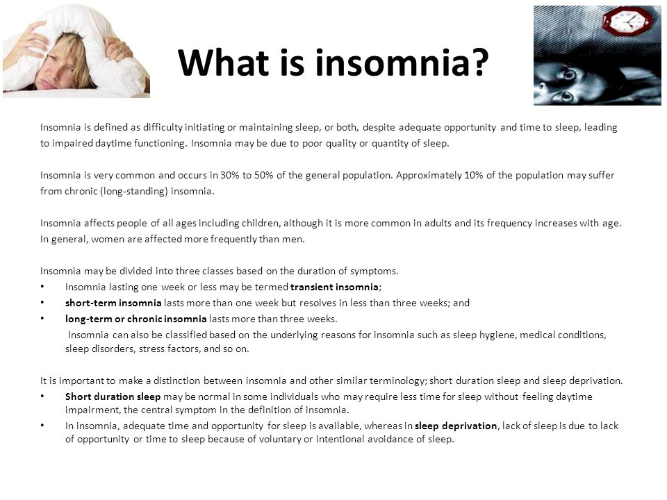 What is insomnia Insomnia is defined as difficulty initiating or maintaining sleep, or both, despite adequate opportunity and time to sleep, leading.