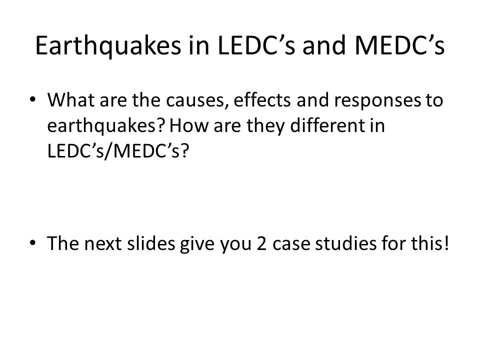 earthquake in ledc and medc Location new zealand is located in the pacific ocean in the continent of oceania it is south east of australia and consists of a north and south island its capital city is wellington causes the 63 magnitude earthquake struck new zealand at 12:51 on 22 february 2011 the epicentre was 6 miles south east.
