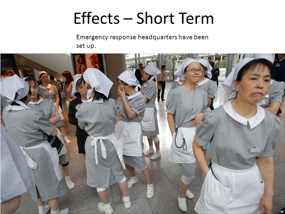 Effects – Short Term Emergency response headquarters have been set up.