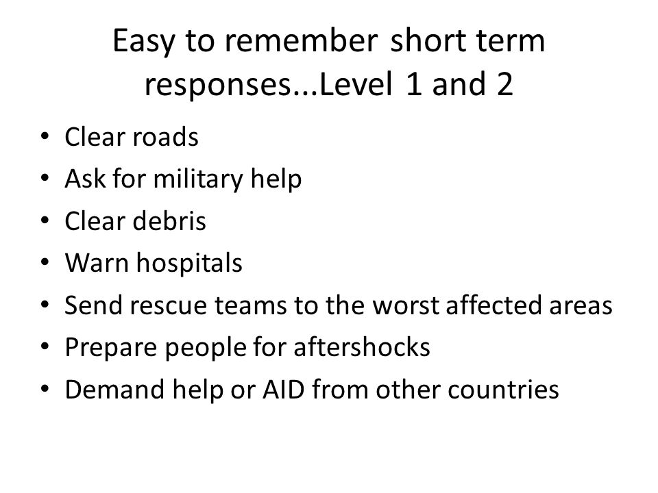 Easy to remember short term responses...Level 1 and 2